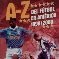 Coleccionismo deportivo: A-Z DEL FÚTBOL EN AMÉRICA 1999/2000 (BY JORGE JIMÉNEZ) - ANUARIO / YEARBOOK #. Lote 120576899