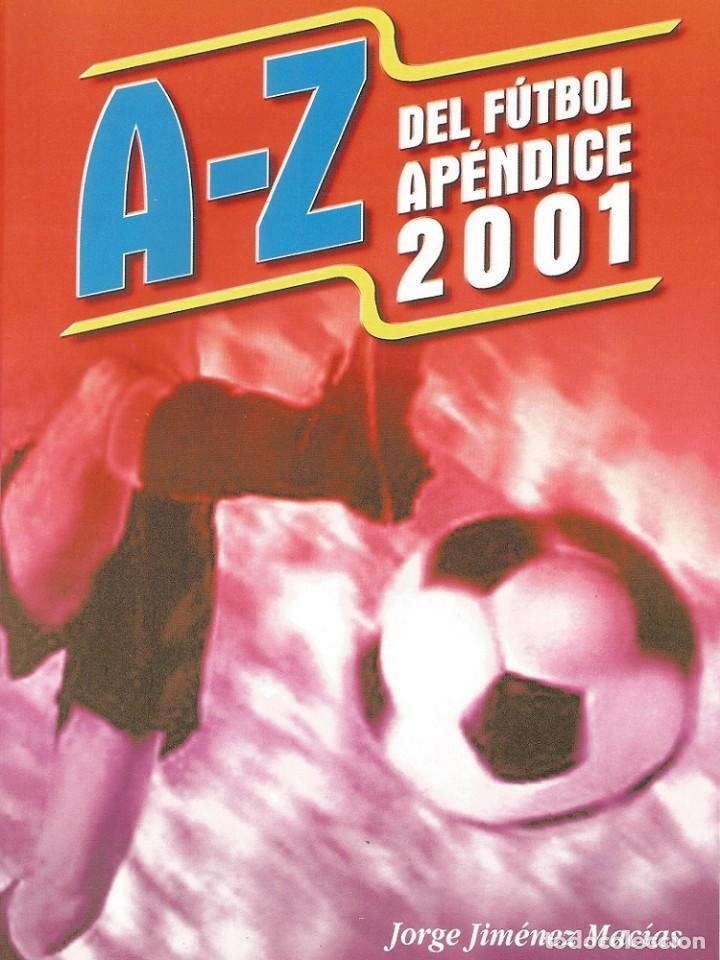 A-Z DEL FÚTBOL APÉNDICE 2001 (BY JORGE JIMÉNEZ) - ANUARIO / YEARBOOK # (Coleccionismo Deportivo - Libros de Fútbol)