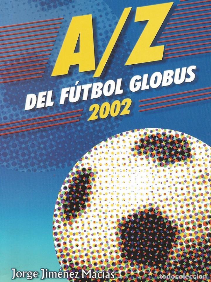 A-Z DEL FÚTBOL GLOBUS 2002 (BY JORGE JIMÉNEZ) - ANUARIO / YEARBOOK # (Coleccionismo Deportivo - Libros de Fútbol)