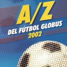 Coleccionismo deportivo: A-Z DEL FÚTBOL GLOBUS 2002 (BY JORGE JIMÉNEZ) - ANUARIO / YEARBOOK #. Lote 120577795