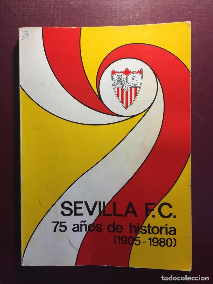 LIBRO: SEVILLA F.C, 75 AÑOS DE HISTORIA.(1905/1980). (Coleccionismo Deportivo - Libros de Fútbol)