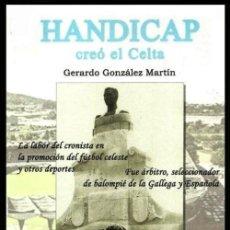 Coleccionismo deportivo: B1 - HANDICAP CREO EL FUTBOL. CELTA DE VIGO. GERARDO GONZALEZ MARTIN. PONTEVEDRA. GALICIA. NUEVO.. Lote 123084083