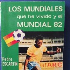 Coleccionismo deportivo: LOS MUNDIALES QUE HE VIVIDO Y EL MUNDIAL 82. CON DEDICATORIA Y AUTOGRAFO DE PEDRO ESCARTIN. Lote 124520343
