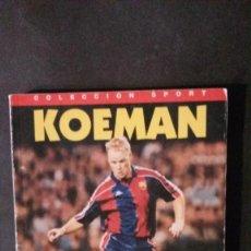 Coleccionismo deportivo: KOEMAN- SU VIDA Y EL BARÇA-COLECCION SPORT-1995-FC BARCELONA. Lote 125028159