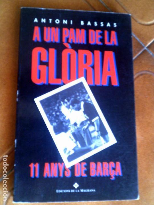 LIBRO A UN PAM DE LA GLORIA DE ANTONI BASSAS EDICIONS LA MAGRANA 1994 (Coleccionismo Deportivo - Libros de Fútbol)