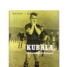 Coleccionismo deportivo: ''KUBALA - UN BARCELONÍ DE BUDAPEST'' - MANUEL I. ESCOFET - EDITORIAL ALCIDES - 1962. Lote 127625859