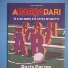Coleccionismo deportivo: ABARÇADARI - EL DICCIONARI DEL BARÇA TRIOMFANT - DARIO PORRAS - COSSETANIA, 2011, 1ª ED (COM NOU). Lote 127922127