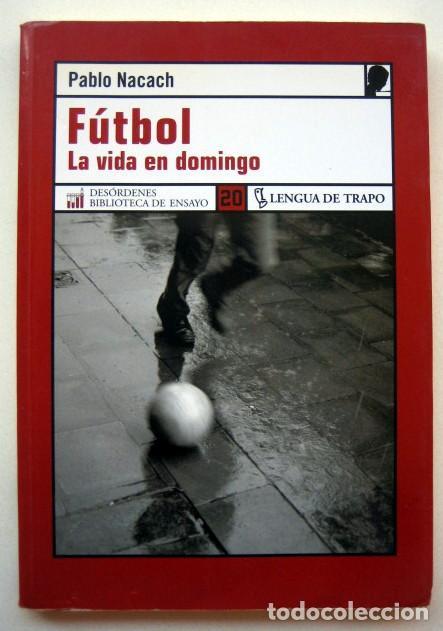 FÚTBOL. LA VIDA EN DOMINGO, DE PABLO NACACH (Coleccionismo Deportivo - Libros de Fútbol)