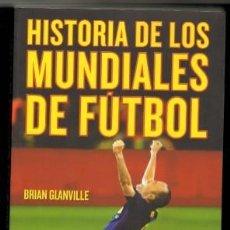 Coleccionismo deportivo: HISTORIA DE LOS MUNDIALES DE FÚTBOL. GLANVILLE,BRIAN. DP-247. Lote 128699115
