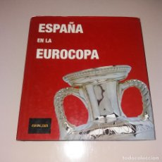 Coleccionismo deportivo: LIBRO. ESPAÑA EN LA EUROCOPA. FÉLIX MARTIALAY, BERNARDO SALAZAR. RFEF Y FUTVOL.COM, 2000. Lote 128722963