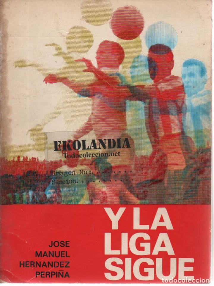 Y LA LIGA (DE FUTBOL) SIGUE (1928-1970). EKL JOSE MANUEL HERNANDEZ. 3ª EDICIÓN 1970 (Coleccionismo Deportivo - Libros de Fútbol)
