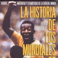 Coleccionismo deportivo: LA HISTORIA DE LOS MUNDIALES DE FÚTBOL 1930-2002 BRIAN GLANVILLE. Lote 129174559