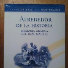 Coleccionismo deportivo: ALREDEDOR DE LA HISTORIA, MEMORIA GRAFICA DEL REAL MADRID, LIBRO OFICIAL DEL CENTENARIO, EVEREST. Lote 129550251