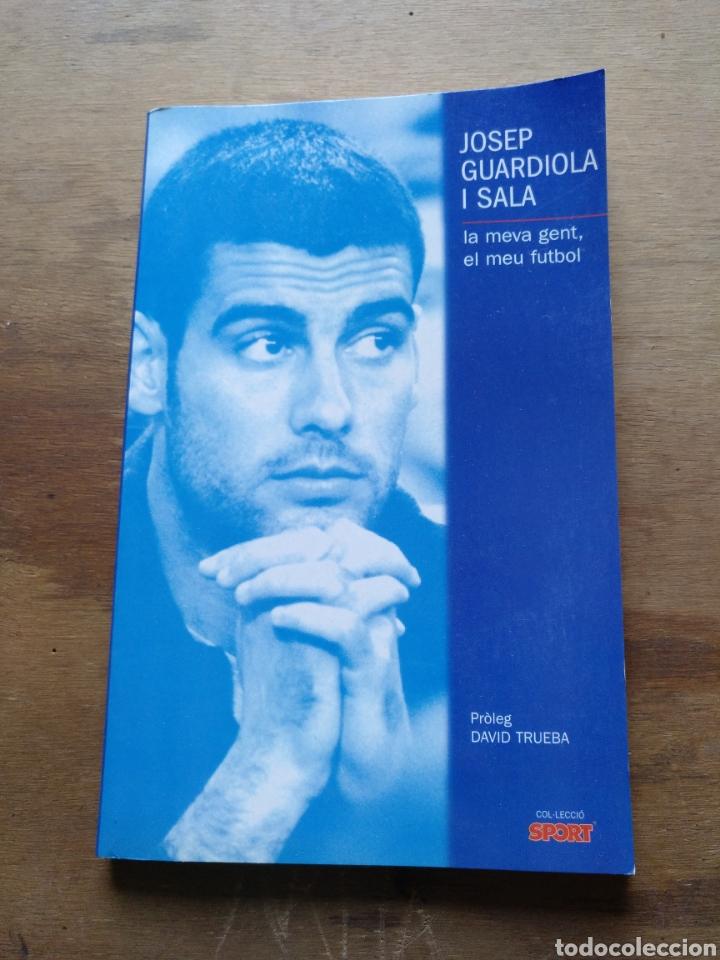 JOSEP GUARDIOLA, LA MEVA GENT, EL MEU FUTBOL. BARÇA BARCELONA (Coleccionismo Deportivo - Libros de Fútbol)