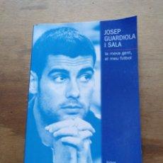 Coleccionismo deportivo: JOSEP GUARDIOLA, LA MEVA GENT, EL MEU FUTBOL. BARÇA BARCELONA. Lote 138006872