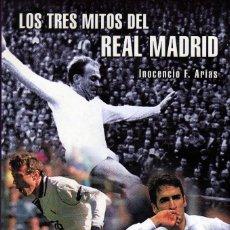 Coleccionismo deportivo: LOS TRES MITOS DEL REAL MADRID – INOCENCIO F. ARIAS. Lote 130481090