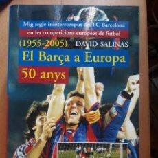 Coleccionismo deportivo: EL BARÇA A EUROPA-50 ANYS--DAVID SALINAS-2005-PRIMERA EDICION-METEORA. Lote 131360610