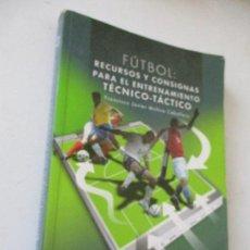 Coleccionismo deportivo: FÚTBOL: RECURSOS Y CONSIGNAS PARA EL ENTRENAMIENTO TÉCNICO-TÁCTICO-FRANCISCO JAVIER MOLINA CABALLERO. Lote 131928682