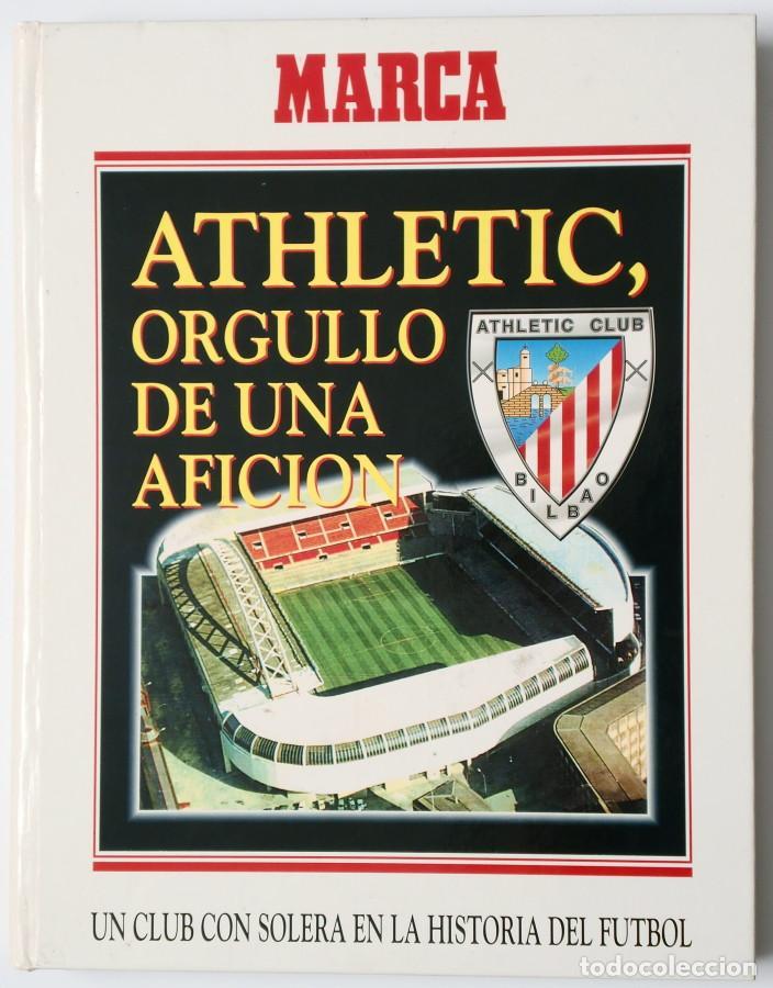 ATHLETIC, ORGULLO DE UNA AFICION - PUBLICADO POR MARCA - ATHLETIC CLUB DE BILBAO (Coleccionismo Deportivo - Libros de Fútbol)