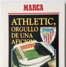Coleccionismo deportivo: ATHLETIC, ORGULLO DE UNA AFICION - PUBLICADO POR MARCA - ATHLETIC CLUB DE BILBAO. Lote 132622870