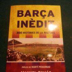 Coleccionismo deportivo: BARÇA INÈDIT (800 HISTÒRIES DE LA HISTÒRIA) LIBRO EN CATALÀ DE M. TOMÁS Y F. PORTA - ILUSTRADO. Lote 133397518