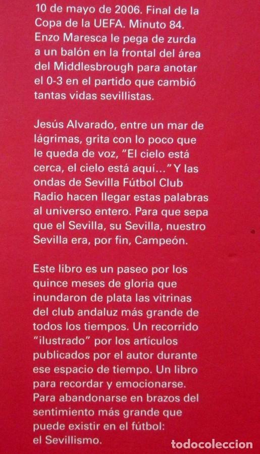 Coleccionismo deportivo: EL CIELO ESTÁ AQUÍ UN PASEO POR 15 MESES DE GLORIA LIBRO ALVARADO SEVILLA FC SEVILLISMO UEFA FÚTBOL - Foto 2 - 133713258