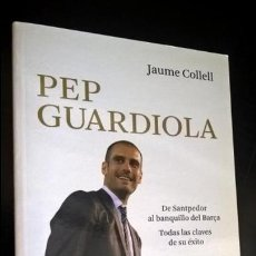 Coleccionismo deportivo: PEP GUARDIOLA: DE SANTPEDOR AL BANQUILLO DEL BARÇA. TODAS LAS CLAVES DE SU EXITO. JAUME COLLELL. FUT. Lote 134503302