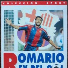 Coleccionismo deportivo: ROMARIO REY DEL GOL. PASADO, PRESENTE Y FUTURO DEL GOLEADOR DEL BARÇA.. Lote 135054142