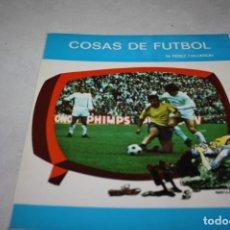 Coleccionismo deportivo: LIBRO COSAS DEL FÚTBOL.. Lote 135238514