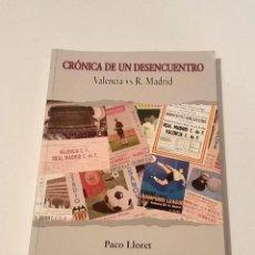 Coleccionismo deportivo: LIBRO CRONICA DE UN DESENCUENTRO VALENCIA VS R. MADRID AUTOR: PACO LLORET. Lote 135242974