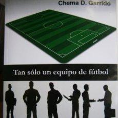 Coleccionismo deportivo: TAN SOLO UN EQUIPO DE FUTBOL CHEMA GARRIDO SHODO 2010. Lote 135532062