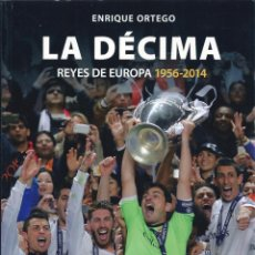 Coleccionismo deportivo: REAL MADRID. LA DÉCIMA. REYES DE EUROPA 1956-2014 - ORTEGO REY, ENRIQUE; ORTEGO JUEZ, GUILLERMO. Lote 135767882