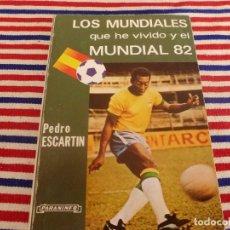 Coleccionismo deportivo: (ABJ)LIBRO FUTBOL-PEDRO ESCARTIN. LOS MUNDIALES QUE HE VIVIDO Y EL MUNDIAL 82. PARANINFO. Lote 136000022