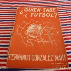 Coleccionismo deportivo: (ABJ)LIBRO FUTBOL-¿QUIEN SABE DE FUTBOL? 1958-FERNANDO GONZALEZ MART-FIDELITO-. Lote 136000562