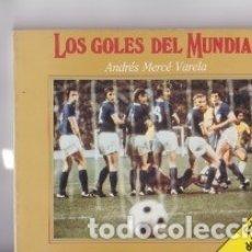 Coleccionismo deportivo: LIBRO LOS GOLES DEL MUNDIAL.. Lote 136136050