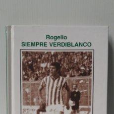 Collectionnisme sportif: LIBRO ROGELIO SIEMPRE VERDIBLANCO, REAL BETIS. Lote 136451461