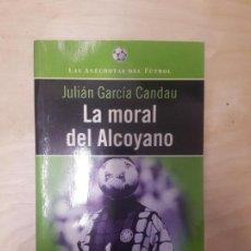 Coleccionismo deportivo: LA MORAL DEL ALCOYANO JULIAN CANDAU PUBLICADO POR PLANETA (1997) 240PP. Lote 137183850