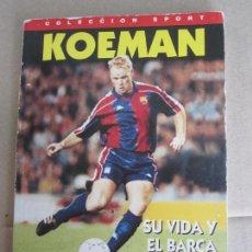 Coleccionismo deportivo: COLECCION SPORT , KOEMAN , SU VIDA Y EL BARÇA , 1995. Lote 138114530