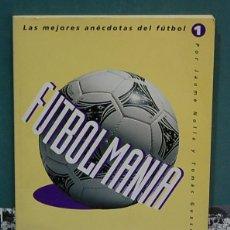 Coleccionismo deportivo - Futbolmania, las mejores anecdotas del futbol. Jaume Nolla / Tomas Guasch - 139169558
