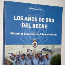 Coleccionismo deportivo: RECREATIVO DE HUELVA - LIBRO - LOS AÑOS DE ORO DEL RECRE. Lote 139347058