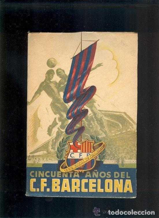 CINCUENTA AÑOS DEL C.F. BARCELONA 1899 BODAS DE ORO 1949 BARÇA FUTBOL LIGA ANDRES ARTIS (Coleccionismo Deportivo - Libros de Fútbol)