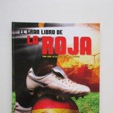 Coleccionismo deportivo: EL GRAN LIBRO DE LA ROJA, TODO SOBRE LA SELECCIÓN ESPAÑOLA DE FÚTBOL, VER FOTOS. Lote 139762414