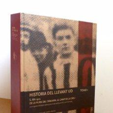 Coleccionismo deportivo: HISTORIA DEL LLEVANT UD - TOMO I, TOMO 1 - DE LA PLAYA DEL CABANYAL AL CAMP DE LA CREU - (VER FOTOS). Lote 140436434
