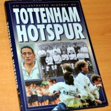 Coleccionismo deportivo: LIBRO EN INGLÉS: HISTORIA ILUSTRADA DEL TOTTENHAM HOTSPUR F.C. - BY BOB GOODWIN - AÑO 1997. Lote 140512382