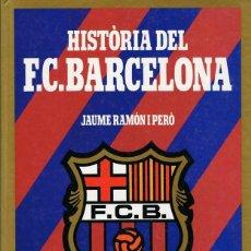 Coleccionismo deportivo: HISTÓRIA DEL F.C.BARCELONA JAUME RAMÓN I PERÓ . Lote 142763202