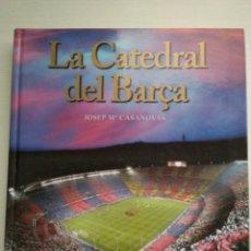 Coleccionismo deportivo: LA CATEDRAL DEL BARÇA.50 AÑOS DE EMOCIONES. JOSEP M CASANOVAS. Lote 143296484