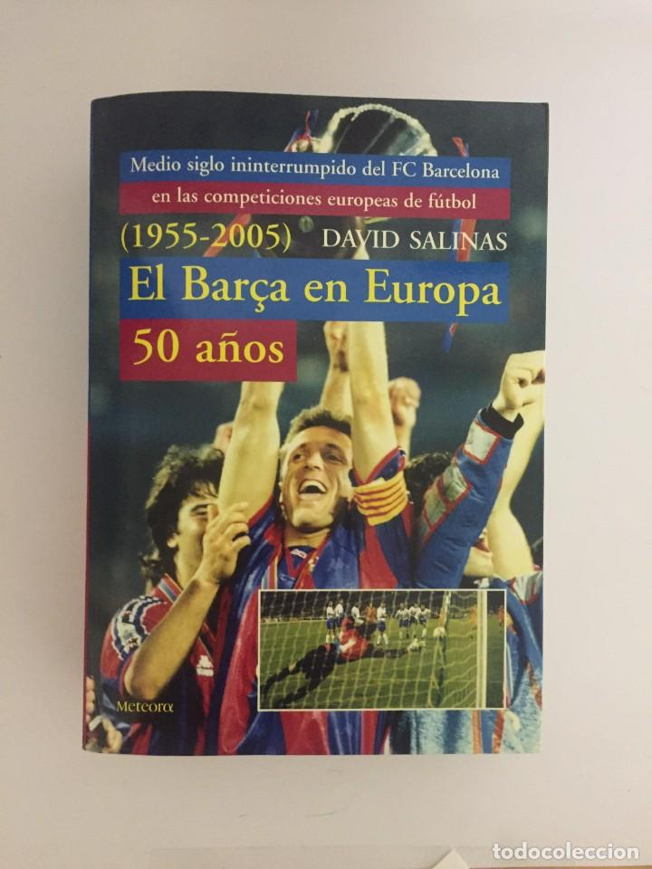 LIBRO EL BARÇA EN EUROPA, 50 AÑOS(1955-2005) EDITORIAL METEOR - DAVID SALINAS PRIMERA EDICION 2005 (Coleccionismo Deportivo - Libros de Fútbol)