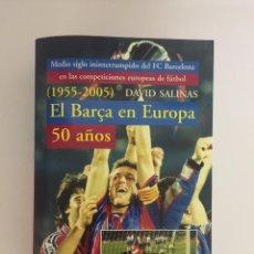 Coleccionismo deportivo: LIBRO EL BARÇA EN EUROPA, 50 AÑOS(1955-2005) EDITORIAL METEOR - DAVID SALINAS PRIMERA EDICION 2005. Lote 143345302