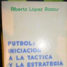 Coleccionismo deportivo: FUTBOL: INICIACION A LA TACTICA Y LA ESTRATEGIA. ALBERTO LOPEZ RAMOS. Lote 143349206