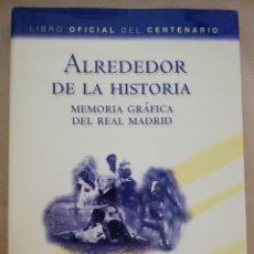 Coleccionismo deportivo: LIBRO ALREDEDOR DE LA HISTORIA. MEMORIA GRÁFICA DEL REAL MADRID - CENTENARIO - ED. EVEREST, . Lote 143441206